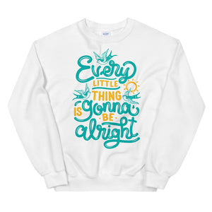 Every Little Thing Is Gonna Be Alright Teen/Grownup Sweatshirt