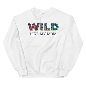 Wild Like My Mom Teen/Grownup Sweatshirt