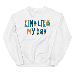 Kind Like My Dad Teen/Grownup Sweatshirt