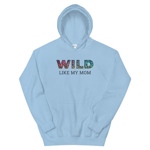 Wild Like My Mom Teen/Grownup Hoodie