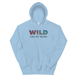 Wild Like My Moms Teen/Grownup Hoodie