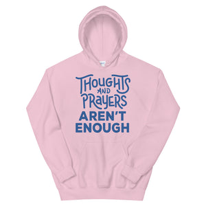 Thoughts and Prayers Aren't Enough Teen/Grownup Hoodie