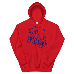 When They Go Low We Go High Teen/Grownup Hoodie