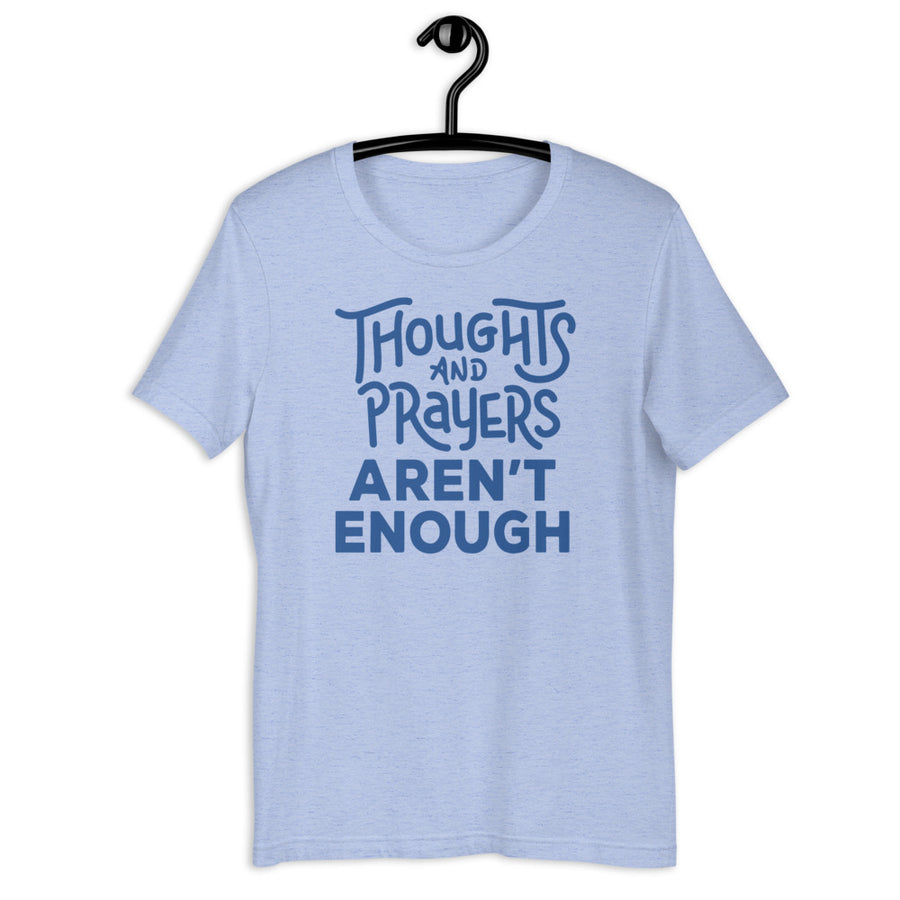 Thoughts and Prayers Aren't Enough Teen/Grownup T-Shirt