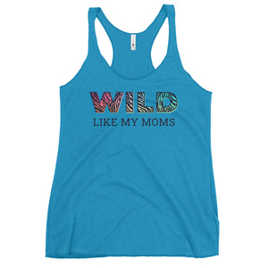 Wild Like My Moms Women's Racerback Tank Top