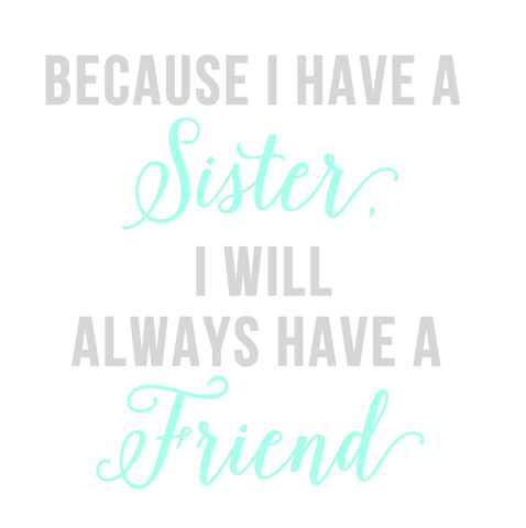 Because I have a Sister