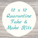 12 x 12 Quarantine Take & Make Kit