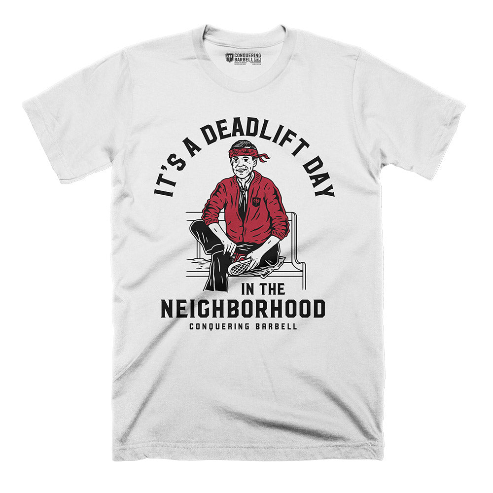 It's a Deadlift Day in the Neighborhood Tee