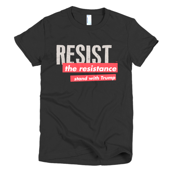 "Trump Women's T-Shirt - ""Resist the Resistance"""
