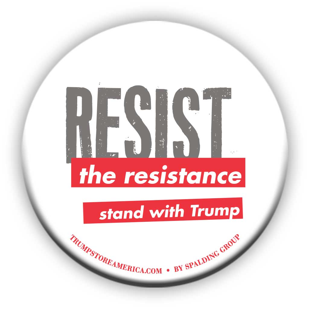 "Trump Button - ""Resist the Resistance"""
