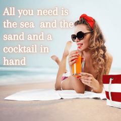 All you need is the sea  and the sand and a cocktail in  hand