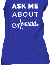 "Load image into Gallery viewer, women's mermaid tee shirt ""ask me about mermaids"""