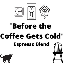 "Load image into Gallery viewer, Espresso Blend: ""Before the Coffee Gets Cold"""