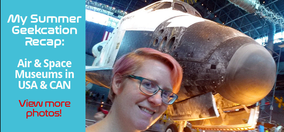 My Summer Geekcation Recap: Air and Space Museums