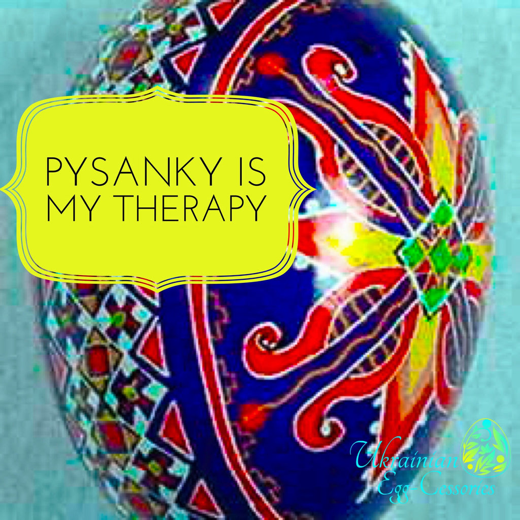 Pysanky Is My Therapy