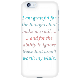 Grateful For Thoughts That Make Me Smile - Daily Affirmation iPhone 6 Case