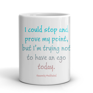 I'm Trying Not To Have An Ego Today - Daily Positive Affirmation Mug