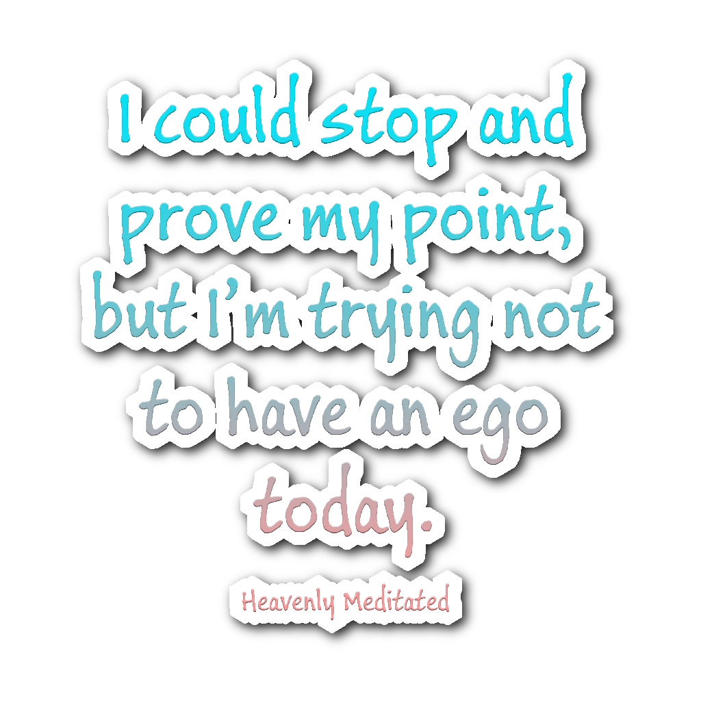 I'm Trying Not To Have An Ego Today - Daily Positive Affirmation Sticker