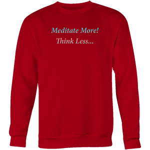 Meditate More! Think Less - Daily Affirmation Crewneck Sweatshirt