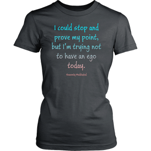 I'm Trying Not To Have An Ego Today - Daily Positive Affirmation District Made Womens Shirt