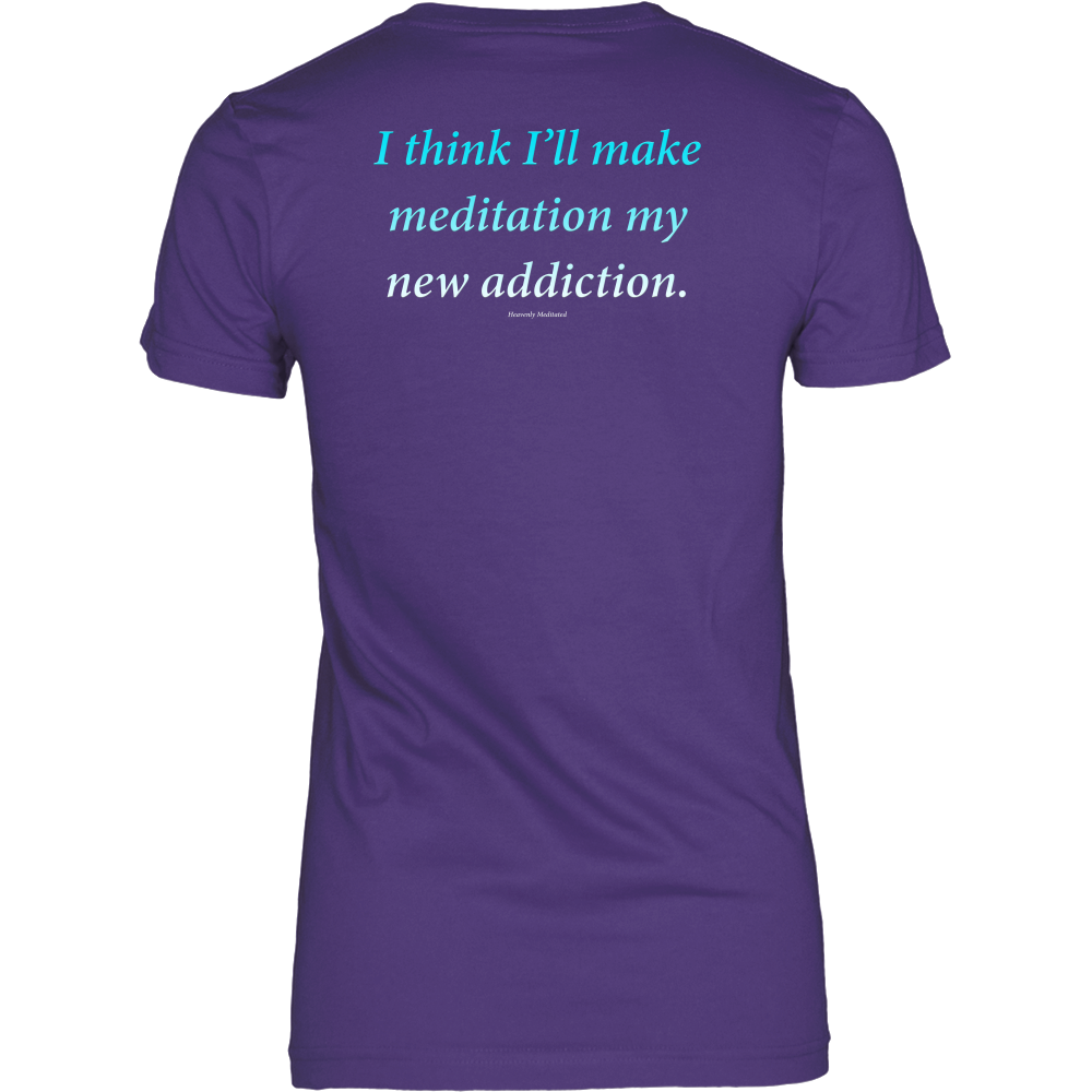 Meditation Addiction - Daily Affirmation Womens Shirt