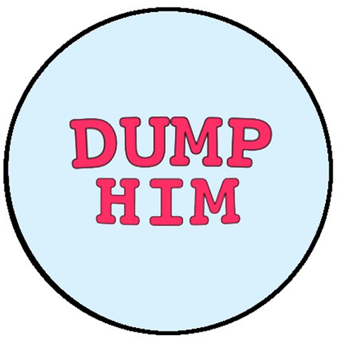 25mm Button Badge - Dump Him