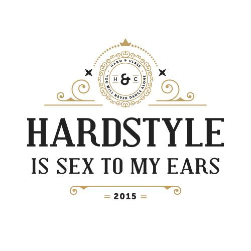 Hardstyle is sex to my ears - Man