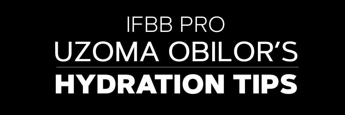 IFBB Pro Uzoma Obilors Hydration Tips