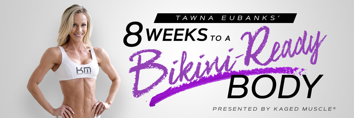Tawna Eubanks' 8 Week Bikini-Ready Body Challenge