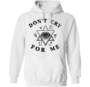 Don't Cry For Me Hoodie