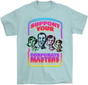 Support Your Corporate Masters T-Shirt
