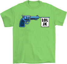 Load image into Gallery viewer, lol j/k gun meme shirt