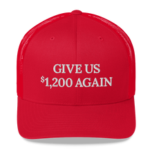 Load image into Gallery viewer, Give Us $1,200 Again Trucker Hat