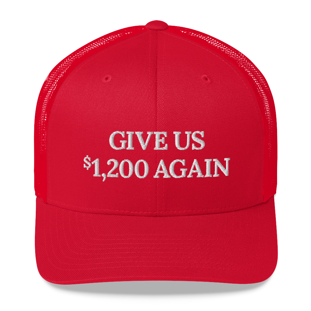 Give Us $1,200 Again Trucker Hat
