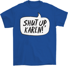 Load image into Gallery viewer, Shut Up, Karen! T-Shirt