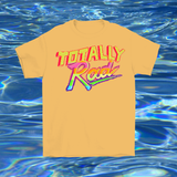 Totally Rad T-shirt (Multiple Colors Available)