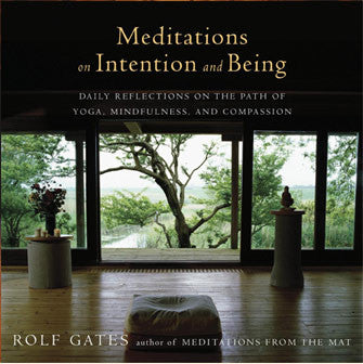 Meditations on Intention and Being: Daily Reflections on the Path of Yoga