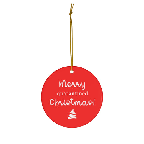 Merry quarantined Christmas - Round Ceramic Ornament