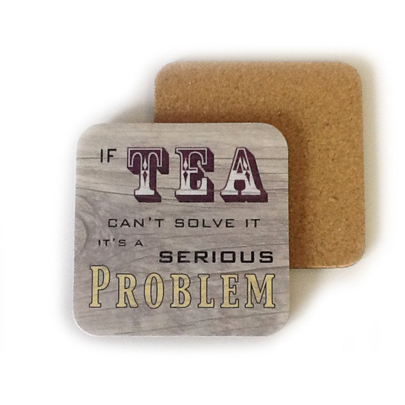 'If Tea Can't Solve It It's A Serious Problem' Coaster - The Love Trees