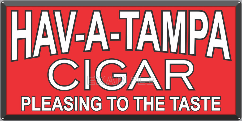 HAV-A-TAMPA CIGARS TOBACCO SHOP GENERAL STORE BAR PUB TAVERN OLD SIGN REMAKE ALUMINUM CLAD SIGN VARIOUS SIZES