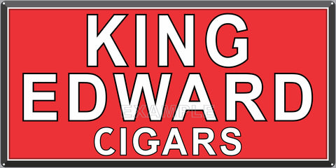 KING EDWARD CIGARS TOBACCO SHOP GENERAL STORE BAR PUB TAVERN OLD SIGN REMAKE ALUMINUM CLAD SIGN VARIOUS SIZES