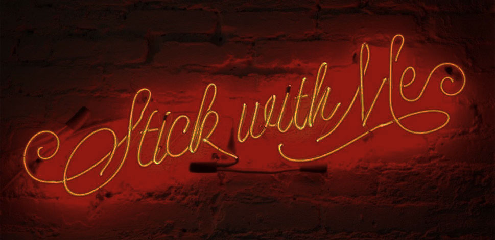Stick With Me Neon Sign