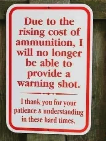 Sign with the text Due to the rising cost of ammunition, I will no longer be able to provide a warning shot
