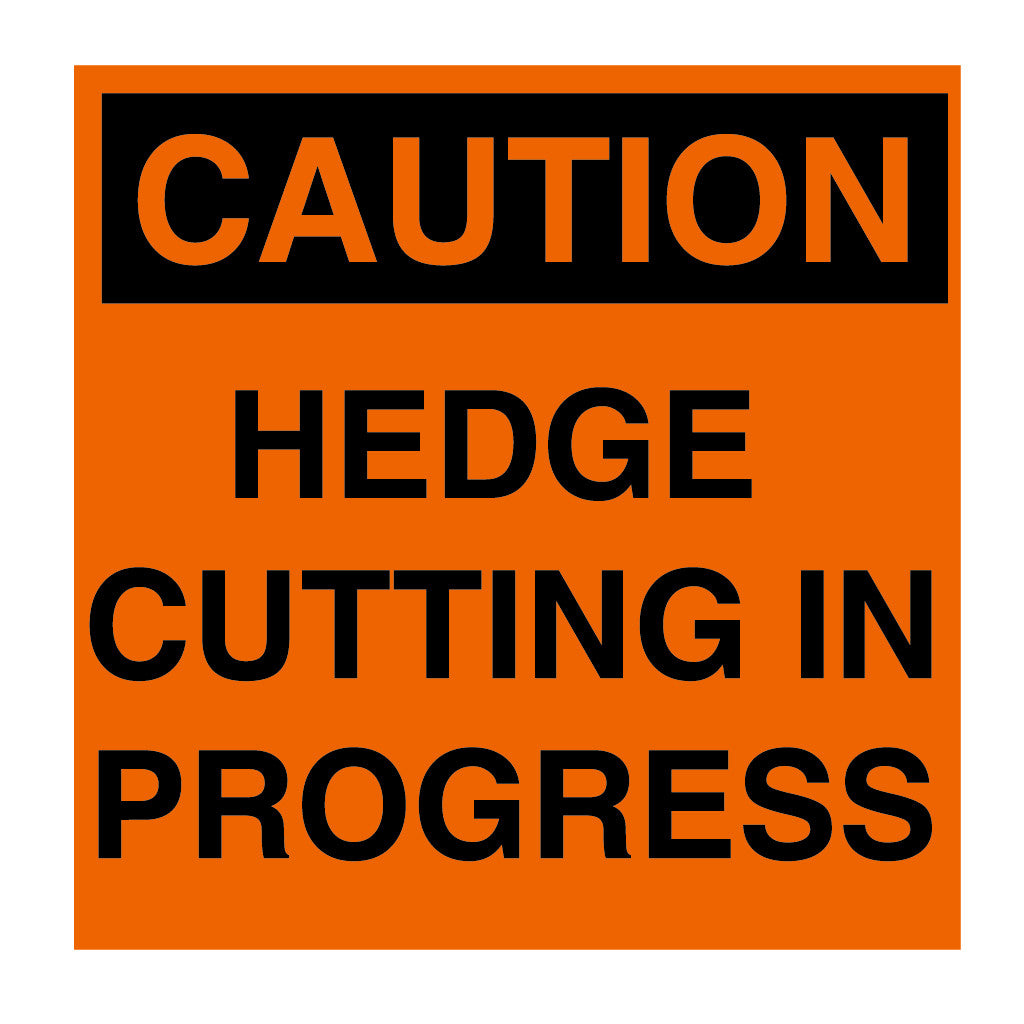 CAUTION HEDGE CUTTING IN PROGRESS SIGN