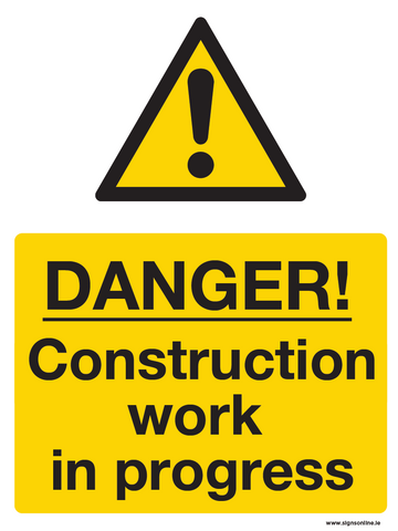 Danger Construction Work In Progress Sign for Construction firms, Building Site and Civil Engineering. Made and supplied by www.signsonline.ie.  Ireland Based, fast delivey, best value and top quality always. Order online at www.signsonline.ie