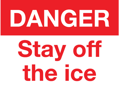 DANGER STAY OFF THE ICE