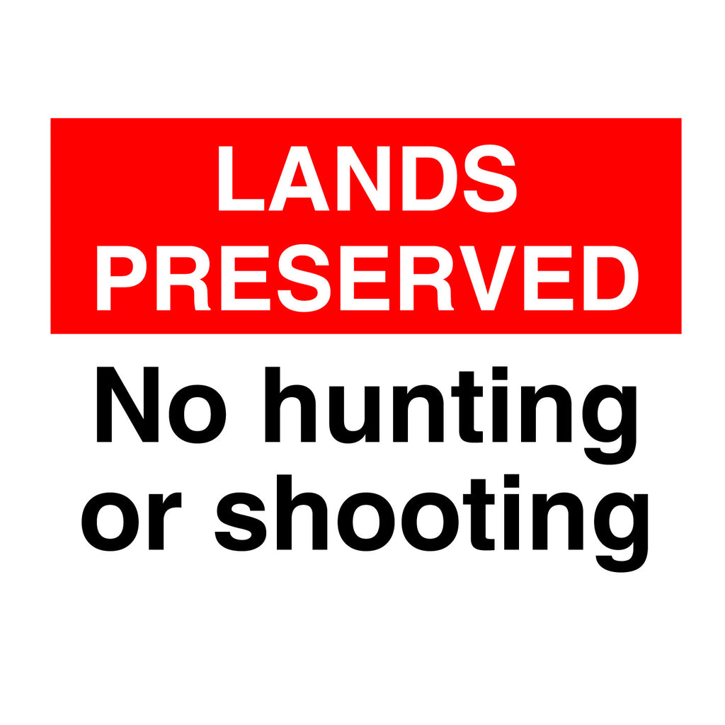 Lands Preserved No Hunting or Shooting sign available for sale online and in store at www.signsonline.ie