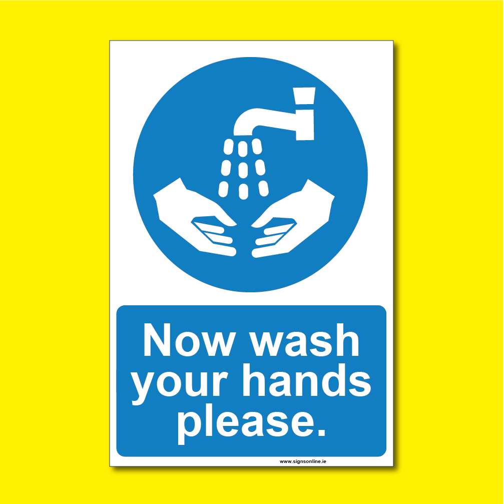 Now wash your hands sign available to buy from www.signsonline.ie