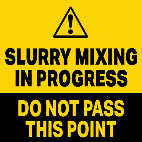 Slurry Mixing In Progress - Do Not Pass This Point