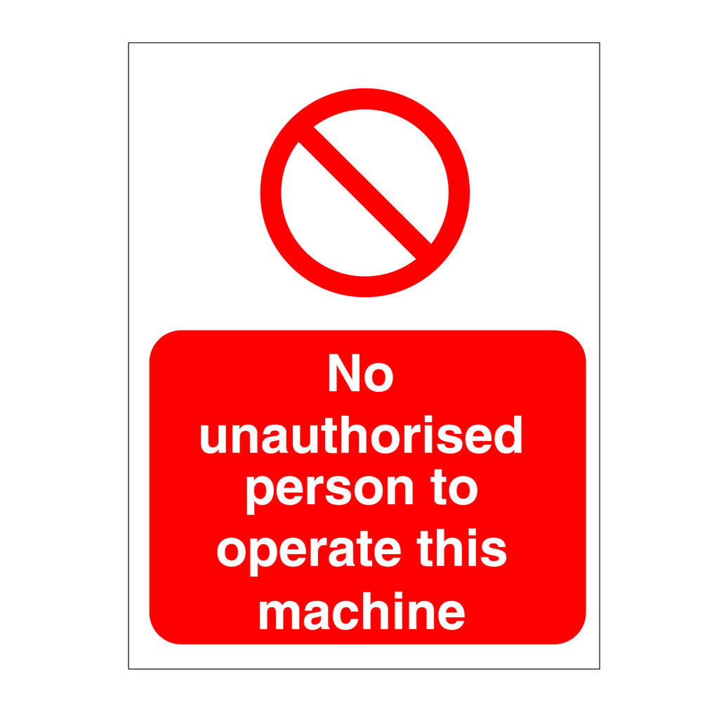 NO UNAUTHORISED PERSONS TO OPERATE THIS MACHINE SIGN